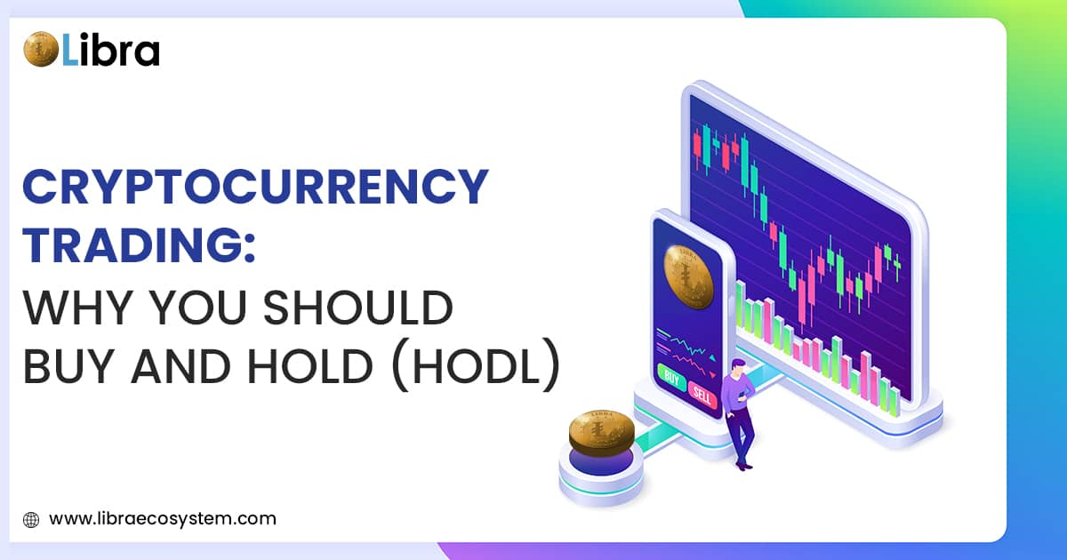 Cryptocurrency Trading: Why You Should Buy and Hodl