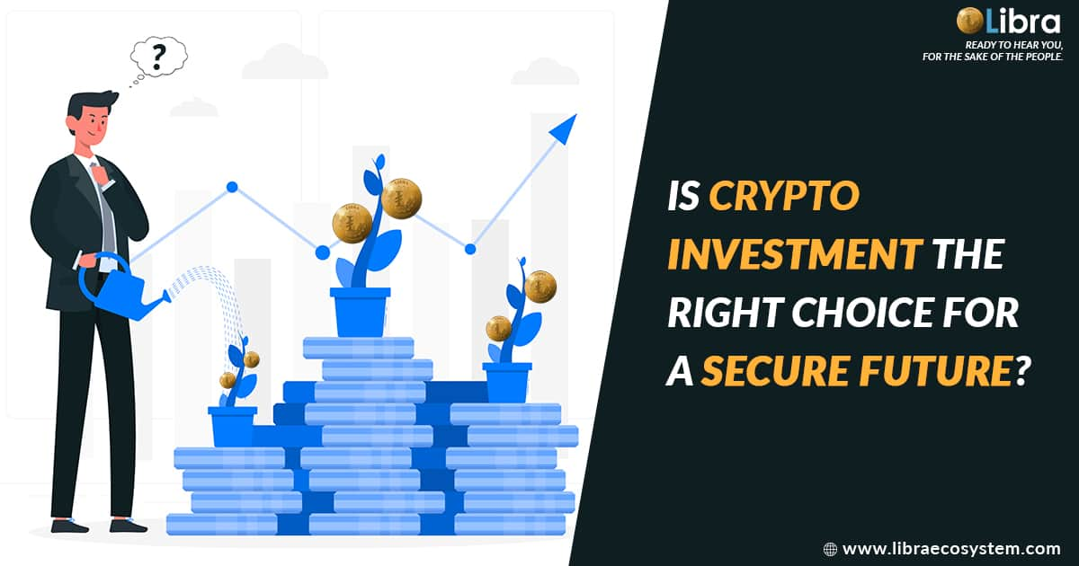 Is Crypto Investment Right Choice for a Secure Future