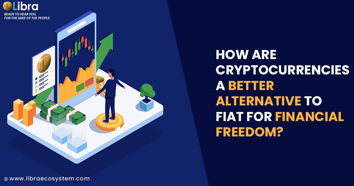 How are Cryptocurrencies a Better Alternative to Fiat for Financial Freedom